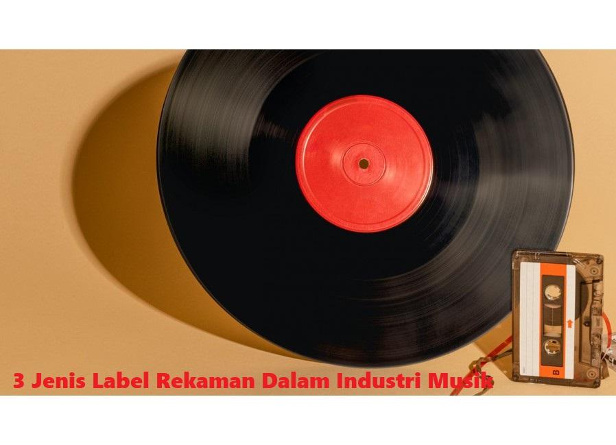 3 Jenis Label Rekaman Dalam Industri Musik