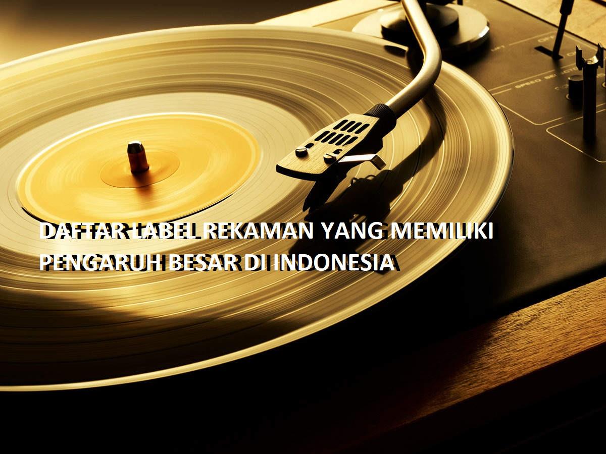 DAFTAR LABEL REKAMAN BERPENGARUH DI INDONESIA